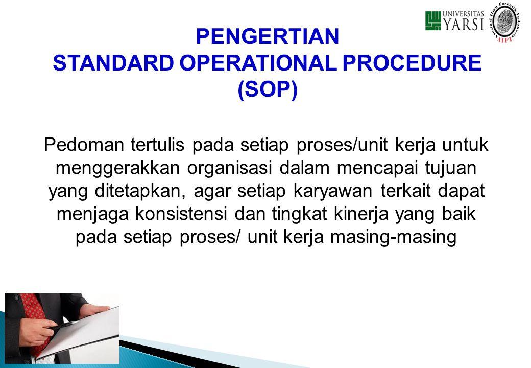 PENGERTIAN STANDARD OPERATIONAL PROCEDURE (SOP) Pedoman tertulis pada setiap proses/unit kerja untuk menggerakkan organisasi dalam mencapai tujuan yan