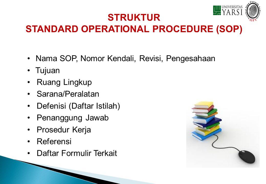STRUKTUR STANDARD OPERATIONAL PROCEDURE (SOP) • • Nama SOP, Nomor Kendali, Revisi, Pengesahaan • • Tujuan • • Ruang Lingkup • • Sarana/Peralatan • • D