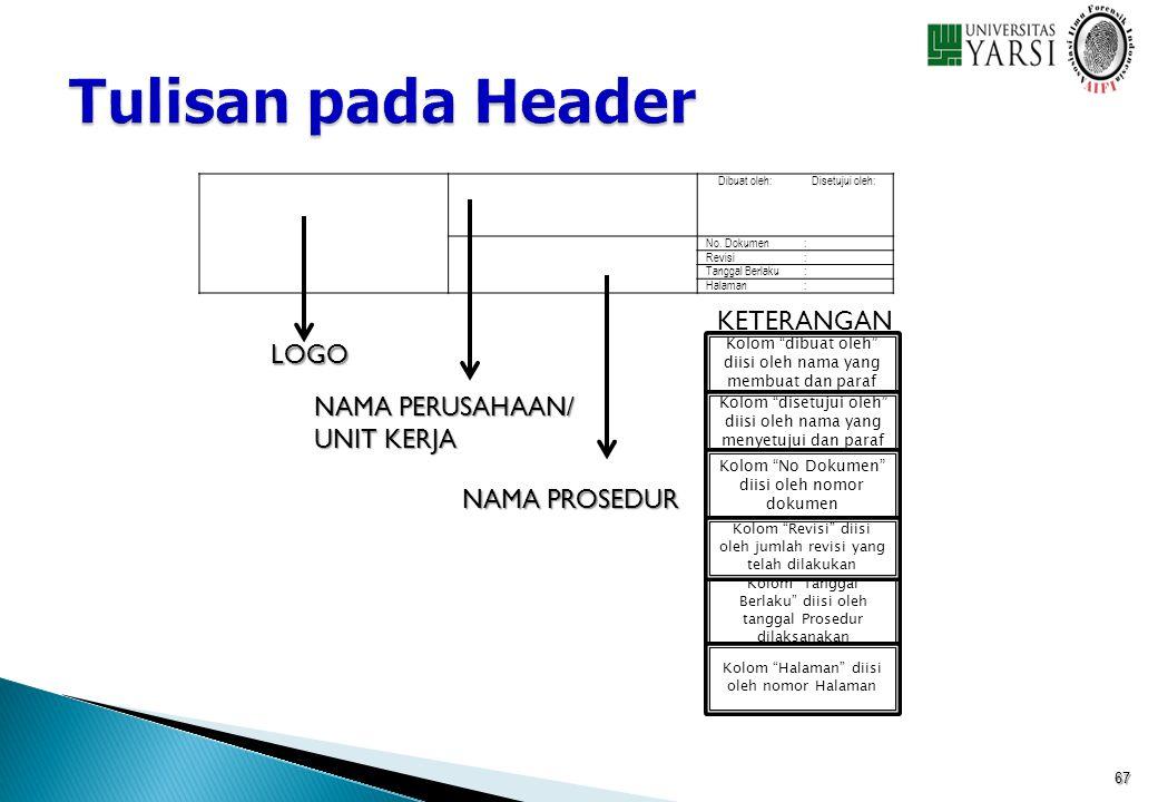 "67 LOGO NAMA PERUSAHAAN/ UNIT KERJA NAMA PROSEDUR Kolom ""dibuat oleh"" diisi oleh nama yang membuat dan paraf Kolom ""Tanggal Berlaku"" diisi oleh tangga"