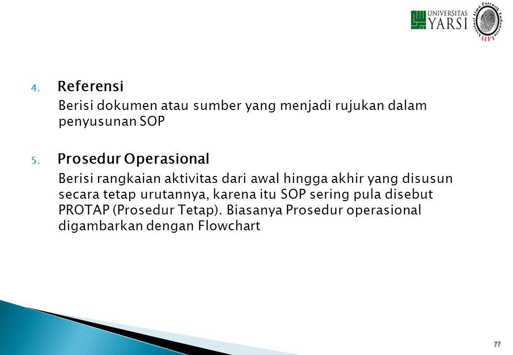 4. Referensi Berisi dokumen atau sumber yang menjadi rujukan dalam penyusunan SOP 5. Prosedur Operasional Berisi rangkaian aktivitas dari awal hingga