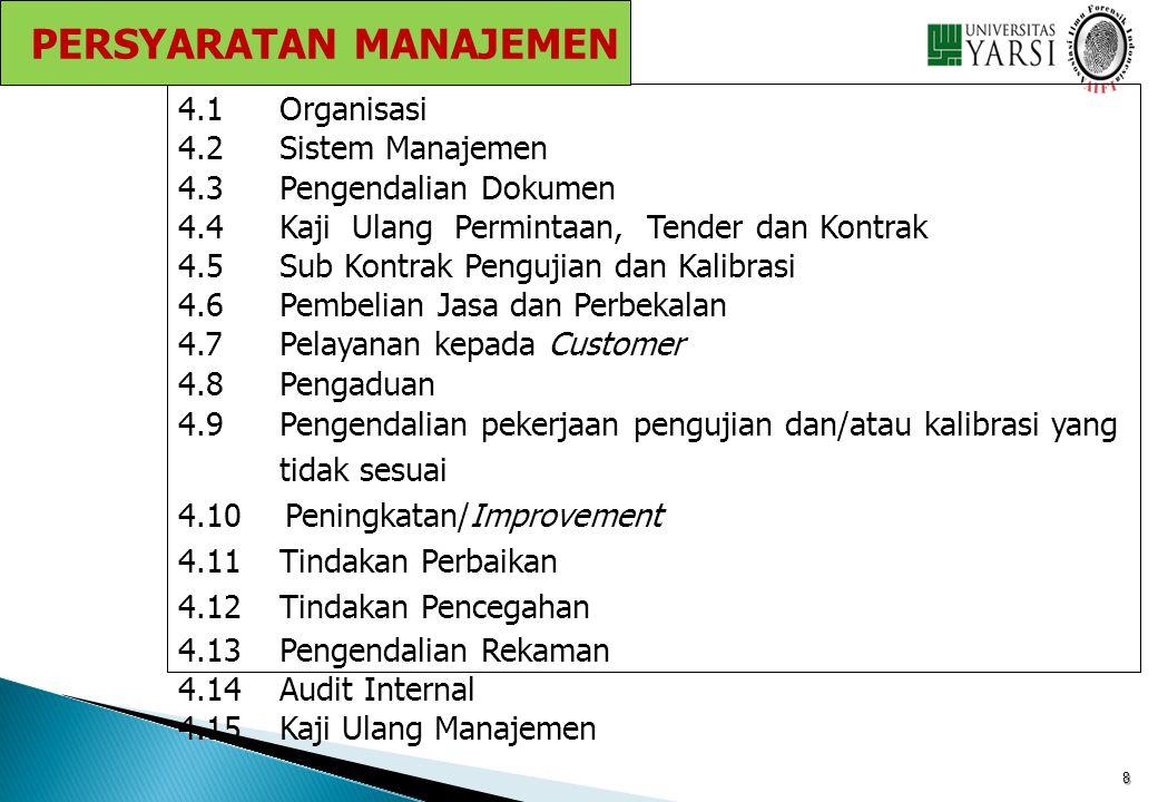 8 4.1 Organisasi 4.2Sistem Manajemen 4.3 Pengendalian Dokumen 4.4 Kaji Ulang Permintaan, Tender dan Kontrak 4.5 Sub Kontrak Pengujian dan Kalibrasi 4.