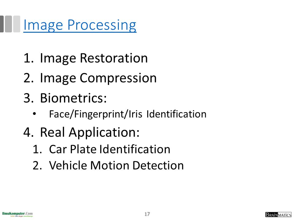 Image Processing 1.Image Restoration 2.Image Compression 3.Biometrics: • Face/Fingerprint/Iris Identification 4.Real Application: 1.Car Plate Identifi