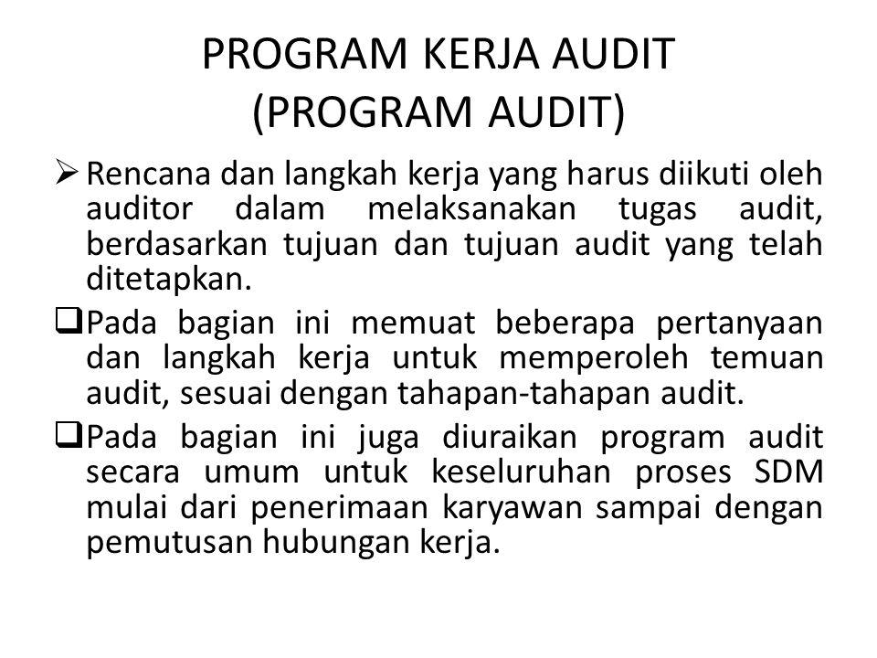PROGRAM KERJA AUDIT (PROGRAM AUDIT)  Rencana dan langkah kerja yang harus diikuti oleh auditor dalam melaksanakan tugas audit, berdasarkan tujuan dan tujuan audit yang telah ditetapkan.