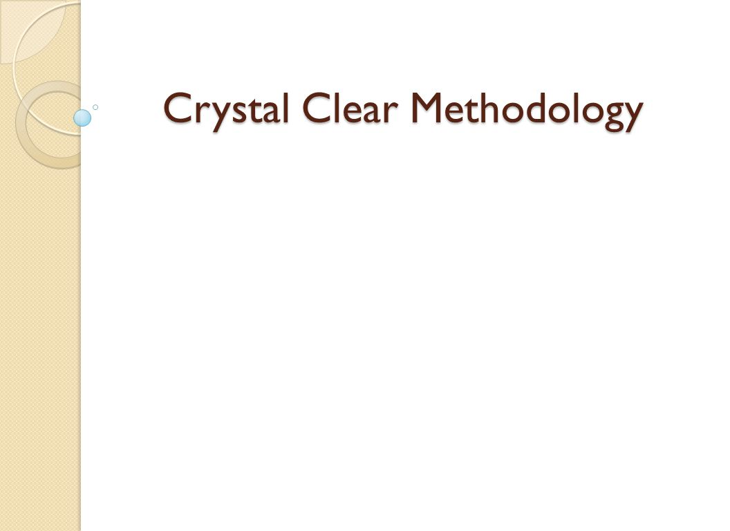 Crystal Clear Methodology