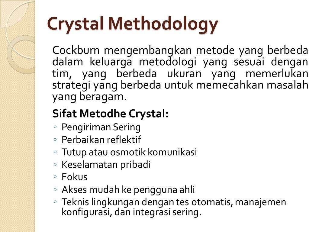 Crystal Methodology Cockburn mengembangkan metode yang berbeda dalam keluarga metodologi yang sesuai dengan tim, yang berbeda ukuran yang memerlukan s