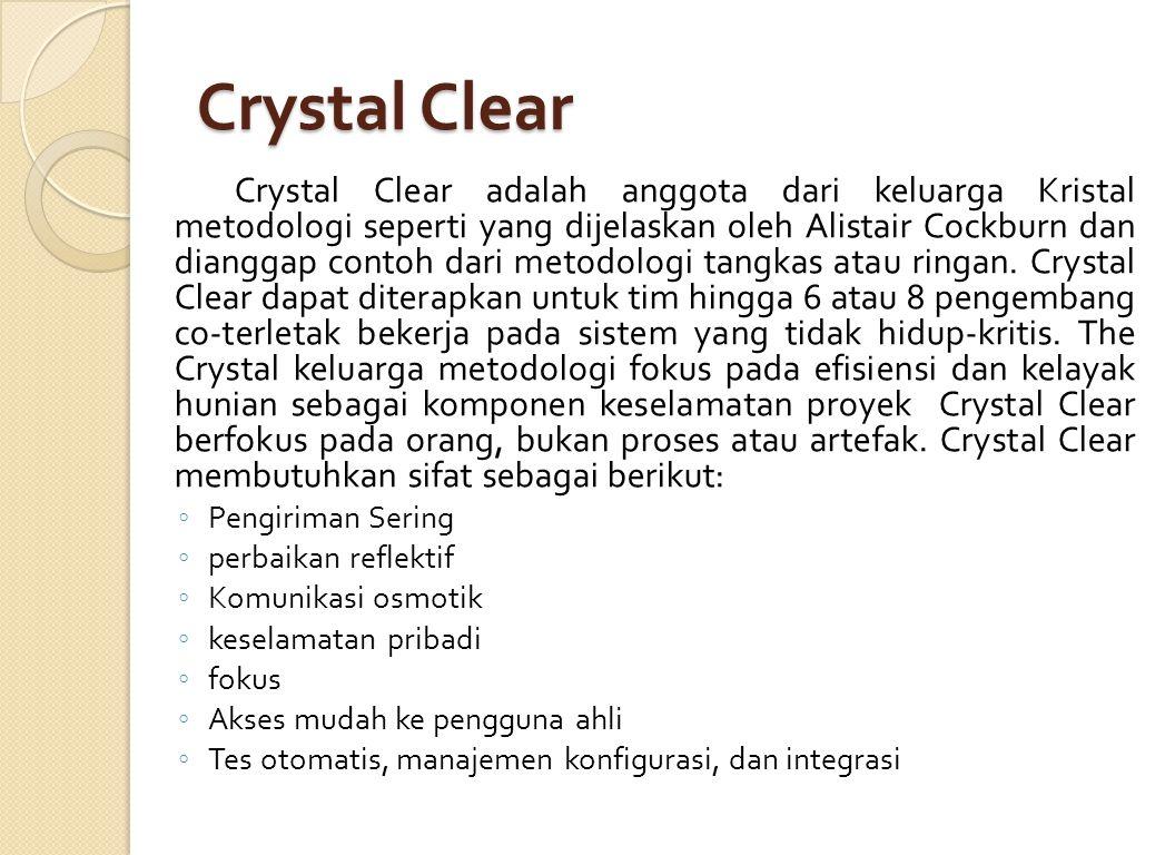 Karakteristik Crystal : ◦ Secara aktual menjadi sebuah model proses (keluarga Crystal) yang memungkinkan manuver berdasar karakteristik permasalahan ◦ Menyarankan penggunaan untuk review kebiasaan kerja tim ◦ Selalu murah dan cepat karena berkomunikasi secara langsung.