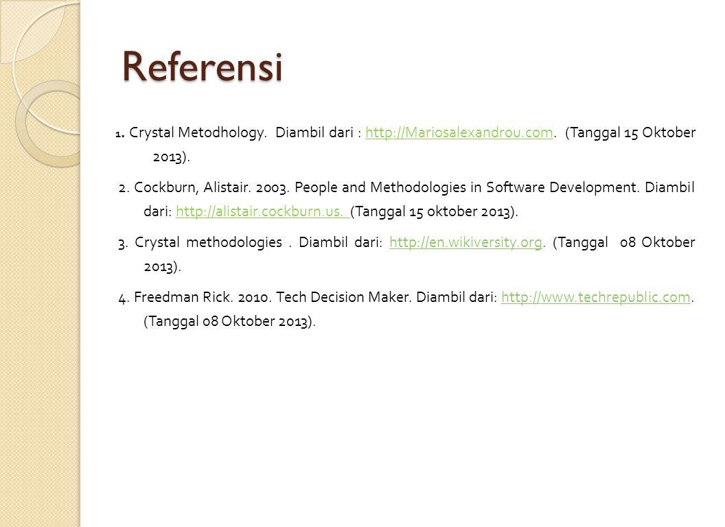 Referensi 1. Crystal Metodhology. Diambil dari : http://Mariosalexandrou.com. (Tanggal 15 Oktober 2013). 2. Cockburn, Alistair. 2003. People and Metho