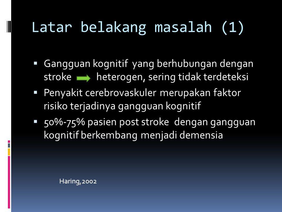 Latar belakang masalah (1)  Gangguan kognitif yang berhubungan dengan stroke heterogen, sering tidak terdeteksi  Penyakit cerebrovaskuler merupakan faktor risiko terjadinya gangguan kognitif  50%-75% pasien post stroke dengan gangguan kognitif berkembang menjadi demensia Haring,2002