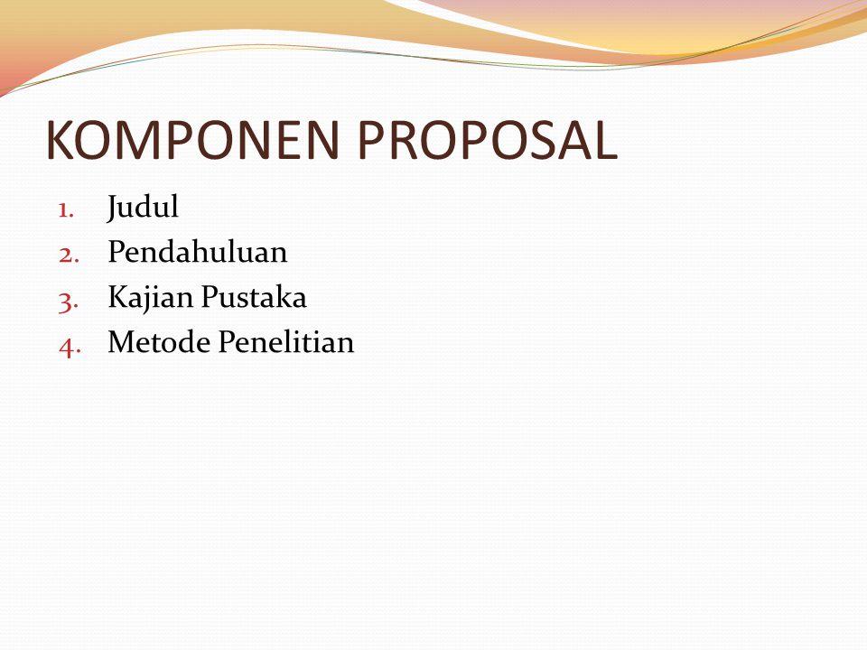 KOMPONEN PROPOSAL 1. Judul 2. Pendahuluan 3. Kajian Pustaka 4. Metode Penelitian