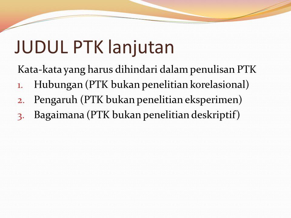 JUDUL PTK lanjutan Kata-kata yang harus dihindari dalam penulisan PTK 1.