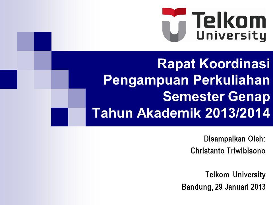 Rapat Koordinasi Pengampuan Perkuliahan Semester Genap Tahun Akademik 2013/2014 Disampaikan Oleh: Christanto Triwibisono Telkom University Bandung, 29