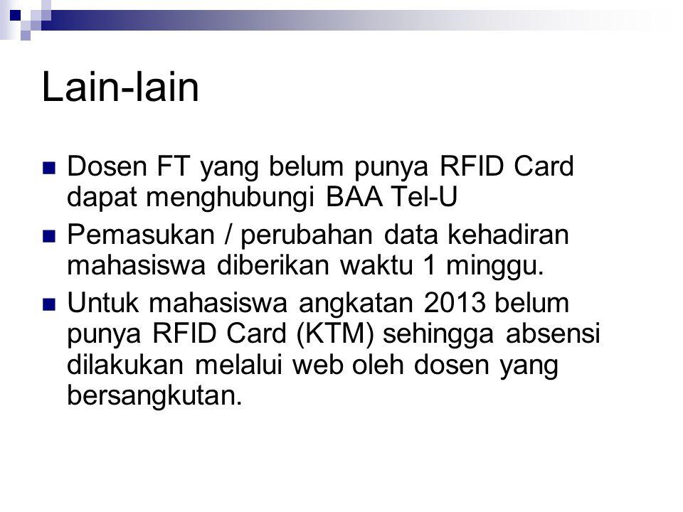 Lain-lain  Dosen FT yang belum punya RFID Card dapat menghubungi BAA Tel-U  Pemasukan / perubahan data kehadiran mahasiswa diberikan waktu 1 minggu.