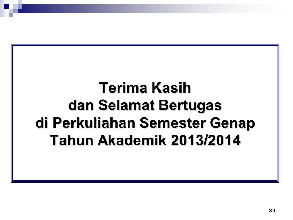 30 Terima Kasih dan Selamat Bertugas di Perkuliahan Semester Genap Tahun Akademik 2013/2014