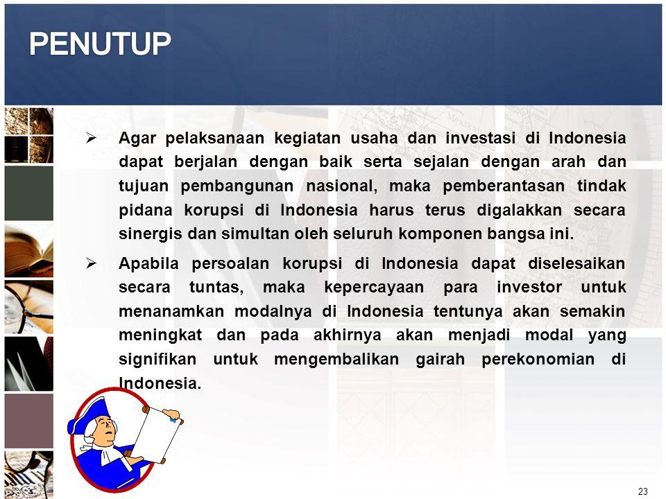 23  Agar pelaksanaan kegiatan usaha dan investasi di Indonesia dapat berjalan dengan baik serta sejalan dengan arah dan tujuan pembangunan nasional,