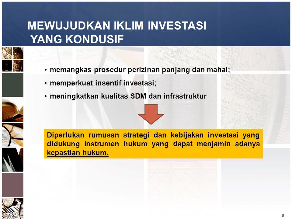 6 MEWUJUDKAN IKLIM INVESTASI YANG KONDUSIF •memangkas prosedur perizinan panjang dan mahal; •memperkuat insentif investasi; •meningkatkan kualitas SDM