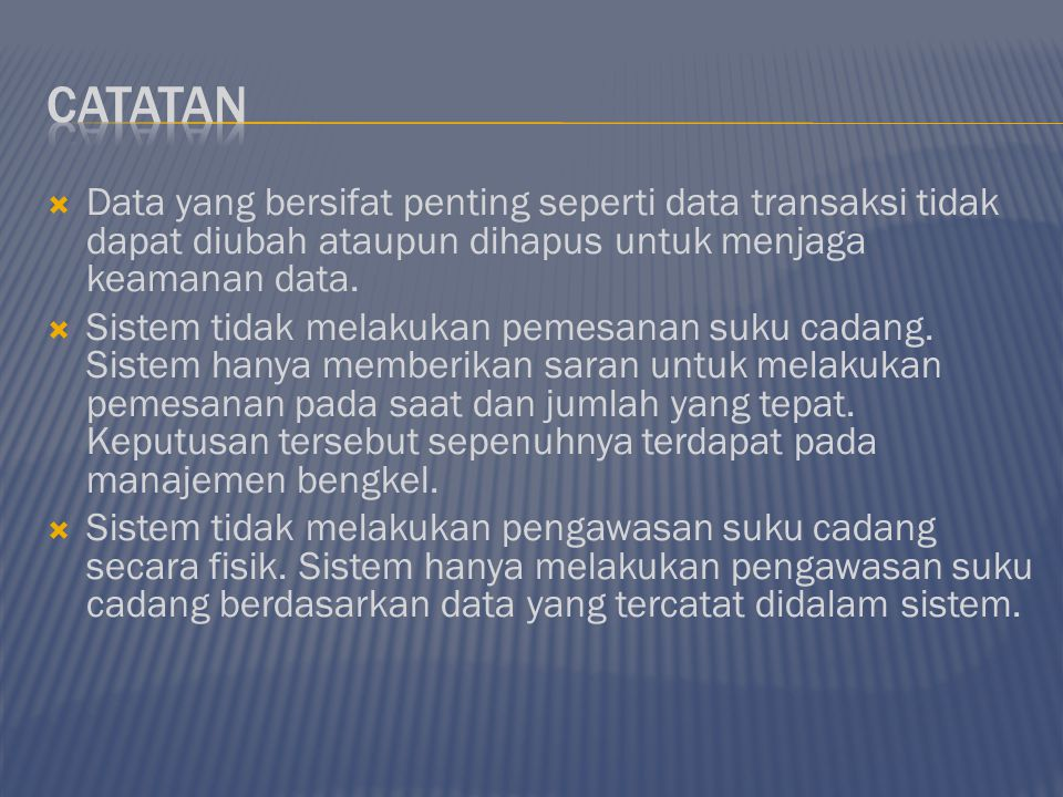  Data yang bersifat penting seperti data transaksi tidak dapat diubah ataupun dihapus untuk menjaga keamanan data.  Sistem tidak melakukan pemesanan