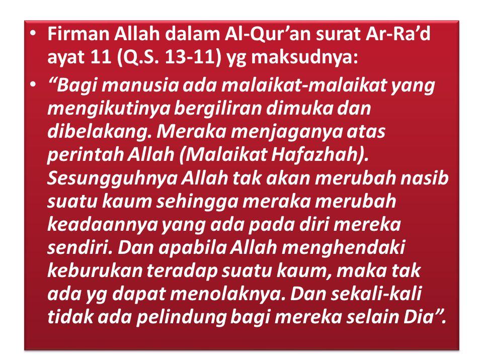 """• Firman Allah dalam Al-Qur'an surat Ar-Ra'd ayat 11 (Q.S. 13-11) yg maksudnya: • """"Bagi manusia ada malaikat-malaikat yang mengikutinya bergiliran dim"""