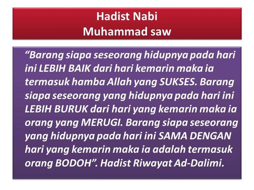 """Hadist Nabi Muhammad saw """"Barang siapa seseorang hidupnya pada hari ini LEBIH BAIK dari hari kemarin maka ia termasuk hamba Allah yang SUKSES. Barang"""