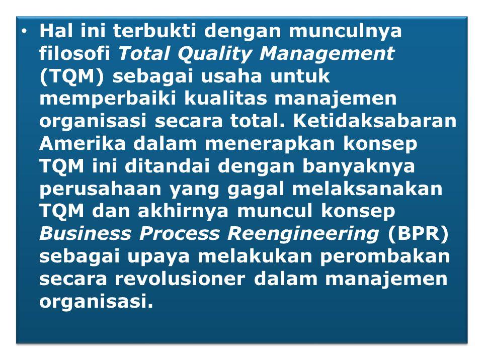 • Hal ini terbukti dengan munculnya filosofi Total Quality Management (TQM) sebagai usaha untuk memperbaiki kualitas manajemen organisasi secara total