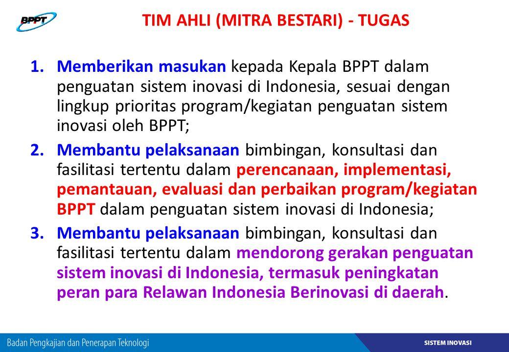 TIM AHLI (MITRA BESTARI) - TUGAS 1.Memberikan masukan kepada Kepala BPPT dalam penguatan sistem inovasi di Indonesia, sesuai dengan lingkup prioritas