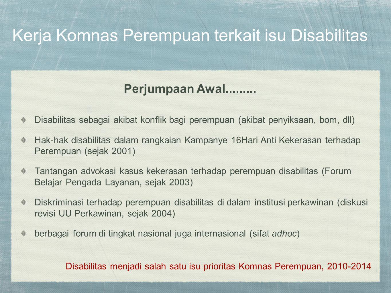 Kerja Komnas Perempuan terkait isu Disabilitas Disabilitas sebagai akibat konflik bagi perempuan (akibat penyiksaan, bom, dll) Hak-hak disabilitas dal