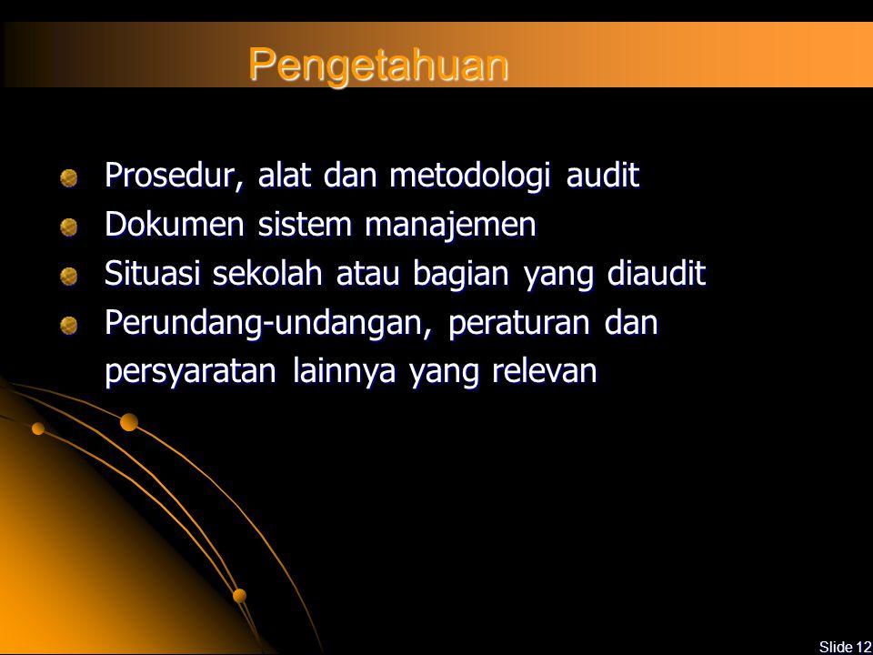 Slide 11 Penunjukkan Auditor Auditor tidak boleh mengaudit departemennya sendiri atau pekerjaannya yang menjadi tanggung jawabnya Auditor harus memili