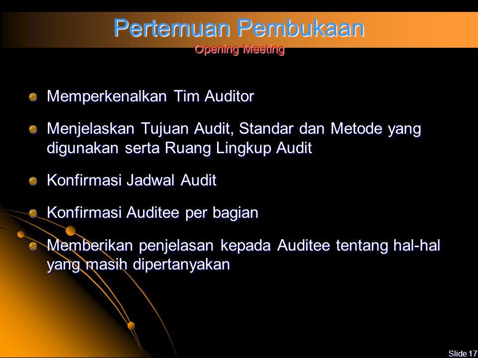 Slide 16 Pelaksanaan Audit Pertemuan pembukaan Pelaksanaan audit Pertemuan penutup