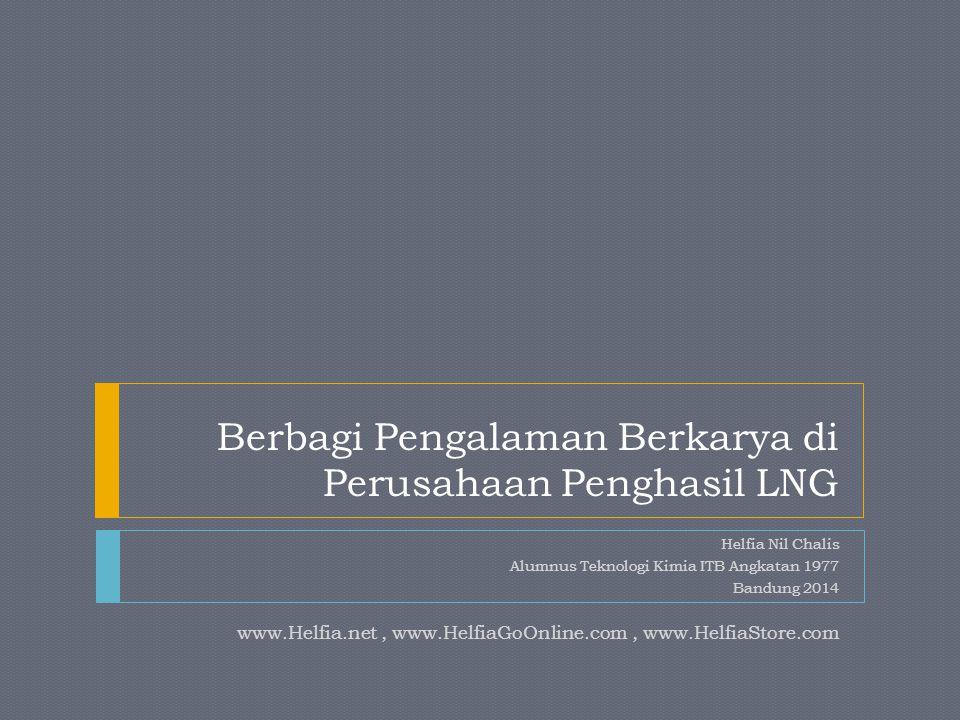 Berbagi Pengalaman Berkarya di Perusahaan Penghasil LNG Helfia Nil Chalis Alumnus Teknologi Kimia ITB Angkatan 1977 Bandung 2014 www.Helfia.net, www.H