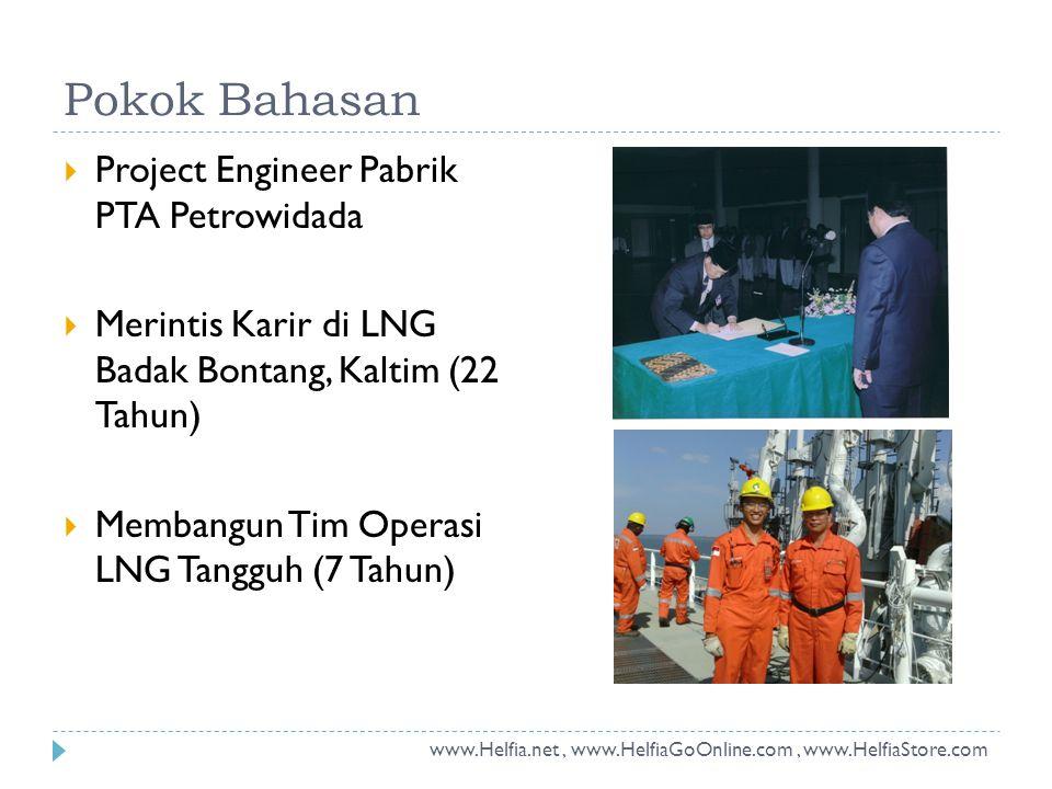 Pokok Bahasan  Project Engineer Pabrik PTA Petrowidada  Merintis Karir di LNG Badak Bontang, Kaltim (22 Tahun)  Membangun Tim Operasi LNG Tangguh (