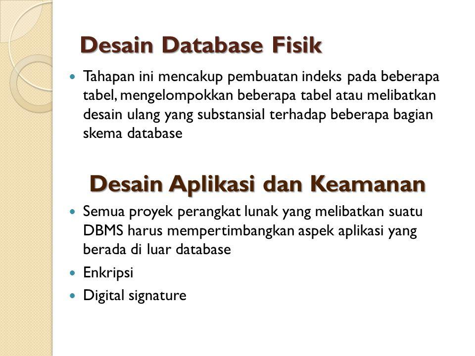 Desain Database Fisik  Tahapan ini mencakup pembuatan indeks pada beberapa tabel, mengelompokkan beberapa tabel atau melibatkan desain ulang yang sub