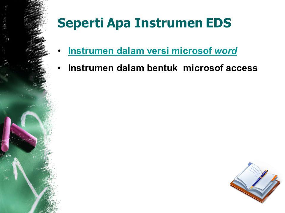 Seperti Apa Instrumen EDS •Instrumen dalam versi microsof wordInstrumen dalam versi microsof word •Instrumen dalam bentuk microsof access