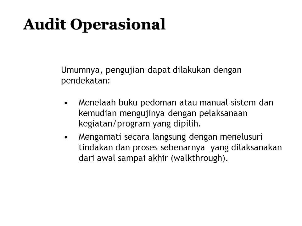 Audit Operasional Umumnya, pengujian dapat dilakukan dengan pendekatan: •Menelaah buku pedoman atau manual sistem dan kemudian mengujinya dengan pelak