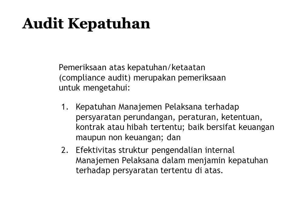 Audit Kepatuhan Pemeriksaan atas kepatuhan/ketaatan (compliance audit) merupakan pemeriksaan untuk mengetahui: 1.Kepatuhan Manajemen Pelaksana terhada