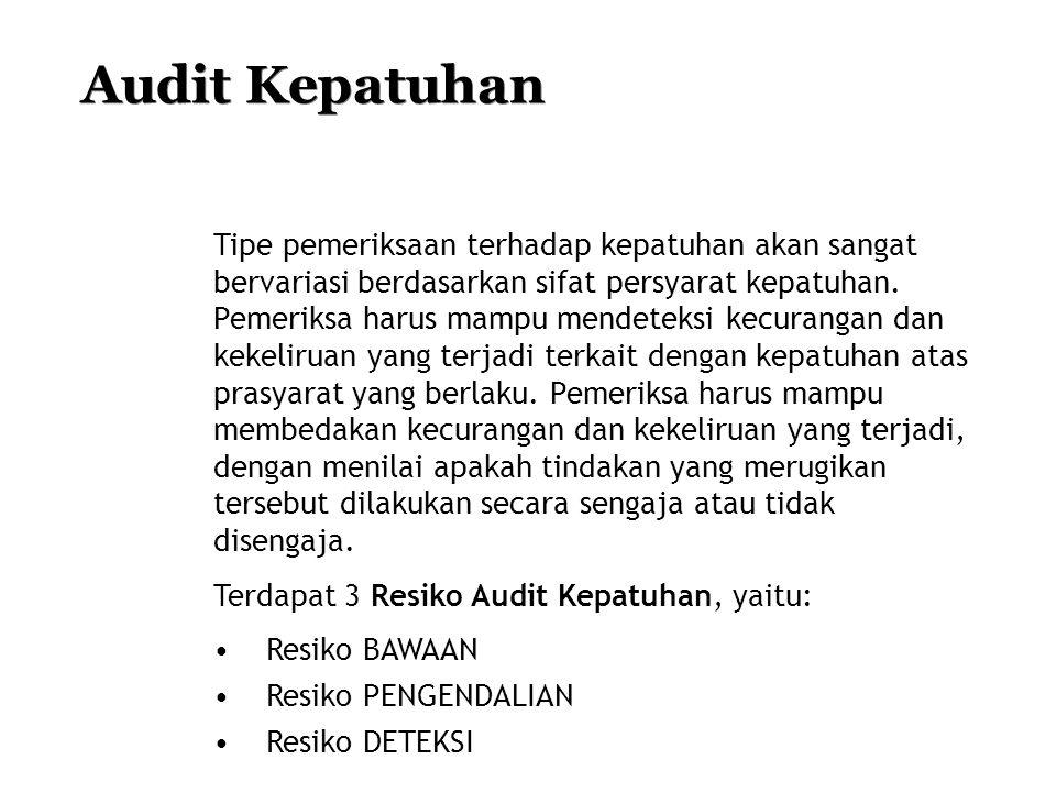 Audit Kepatuhan Tipe pemeriksaan terhadap kepatuhan akan sangat bervariasi berdasarkan sifat persyarat kepatuhan. Pemeriksa harus mampu mendeteksi kec