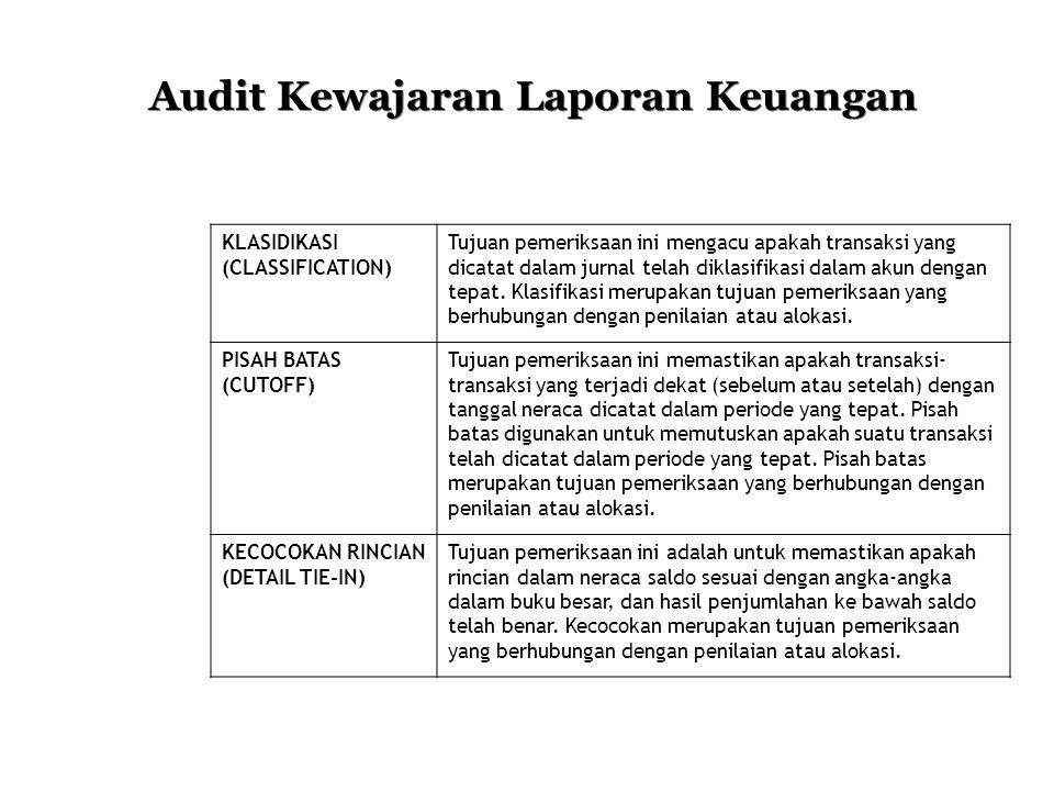Audit Kewajaran Laporan Keuangan KLASIDIKASI (CLASSIFICATION) Tujuan pemeriksaan ini mengacu apakah transaksi yang dicatat dalam jurnal telah diklasif