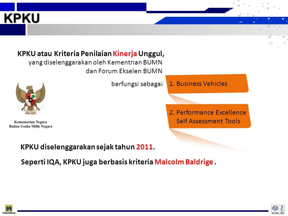 KPKU KPKU atau Kriteria Penilaian Kinerja Unggul, berfungsi sebagai yang diselenggarakan oleh Kementrian BUMN dan Forum Ekselen BUMN 1. Business Vehic