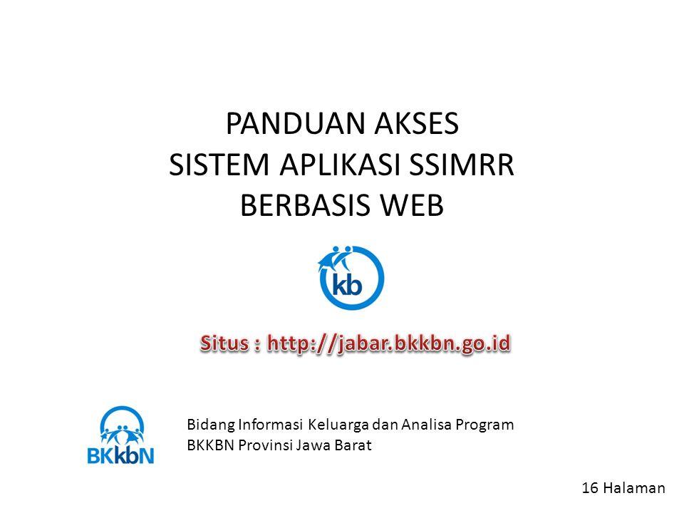 PANDUAN AKSES SISTEM APLIKASI SSIMRR BERBASIS WEB Bidang Informasi Keluarga dan Analisa Program BKKBN Provinsi Jawa Barat 16 Halaman