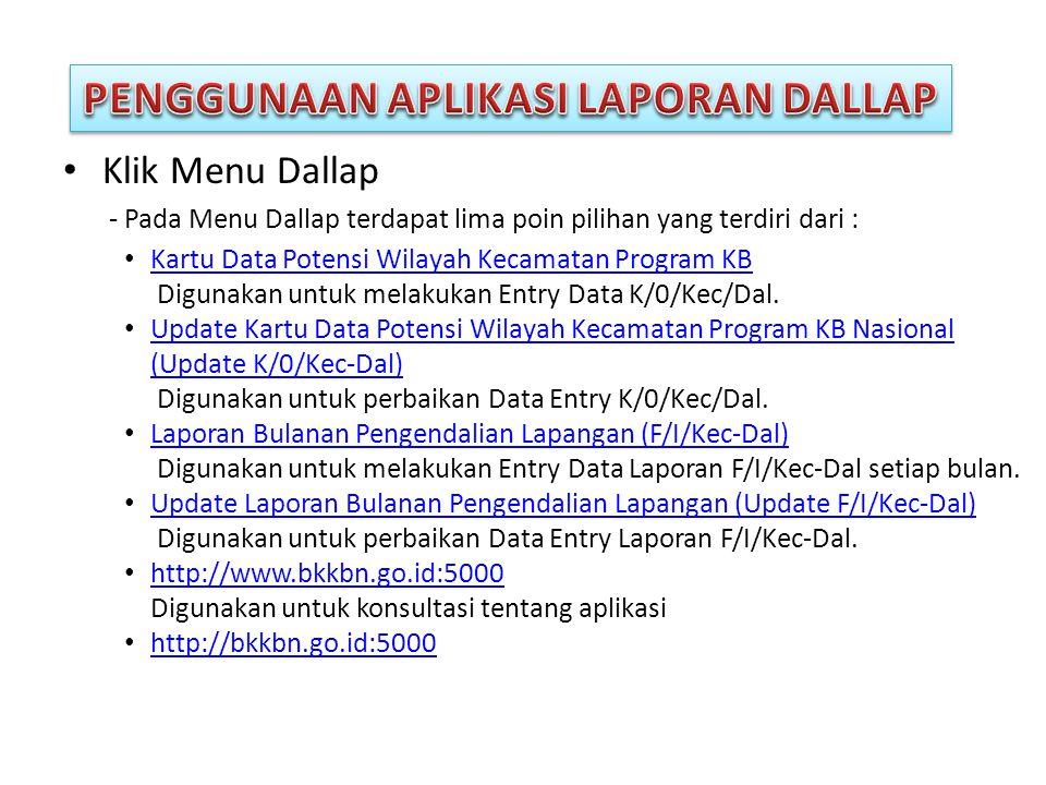 • Klik Menu Dallap - Pada Menu Dallap terdapat lima poin pilihan yang terdiri dari : • Kartu Data Potensi Wilayah Kecamatan Program KB Kartu Data Potensi Wilayah Kecamatan Program KB Digunakan untuk melakukan Entry Data K/0/Kec/Dal.