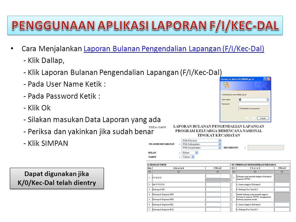 • Cara Menjalankan Laporan Bulanan Pengendalian Lapangan (F/I/Kec-Dal)Laporan Bulanan Pengendalian Lapangan (F/I/Kec-Dal) - Klik Dallap, - Klik Laporan Bulanan Pengendalian Lapangan (F/I/Kec-Dal) - Pada User Name Ketik : - Pada Password Ketik : - Klik Ok - Silakan masukan Data Laporan yang ada - Periksa dan yakinkan jika sudah benar - Klik SIMPAN Dapat digunakan jika K/0/Kec-Dal telah dientry