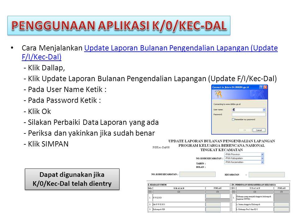 • Cara Menjalankan Update Laporan Bulanan Pengendalian Lapangan (Update F/I/Kec-Dal)Update Laporan Bulanan Pengendalian Lapangan (Update F/I/Kec-Dal) - Klik Dallap, - Klik Update Laporan Bulanan Pengendalian Lapangan (Update F/I/Kec-Dal) - Pada User Name Ketik : - Pada Password Ketik : - Klik Ok - Silakan Perbaiki Data Laporan yang ada - Periksa dan yakinkan jika sudah benar - Klik SIMPAN Dapat digunakan jika K/0/Kec-Dal telah dientry