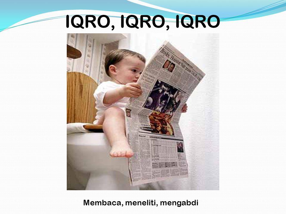 IQRO, IQRO, IQRO Membaca, meneliti, mengabdi