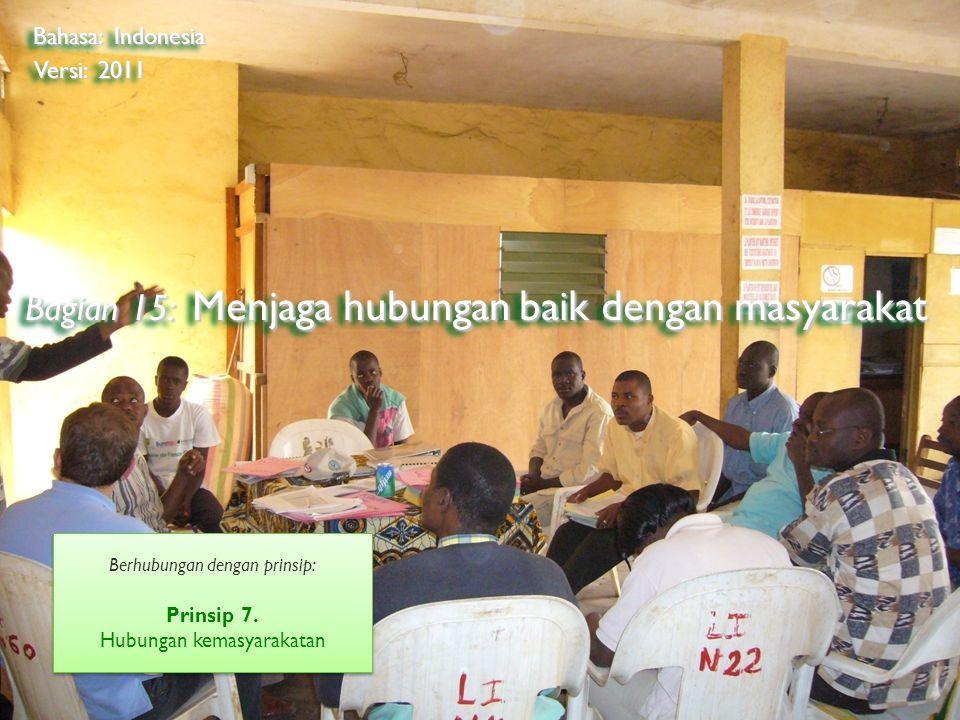 ©2009 Rainforest Alliance Bagian 15: Menjaga hubungan baik dengan masyarakat Bahasa: Indonesia Versi: 2011 Berhubungan dengan prinsip: Prinsip 7. Hubu