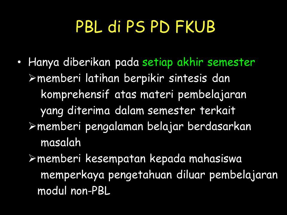 PBL di PS PD FKUB • Hanya diberikan pada setiap akhir semester  memberi latihan berpikir sintesis dan komprehensif atas materi pembelajaran yang dite