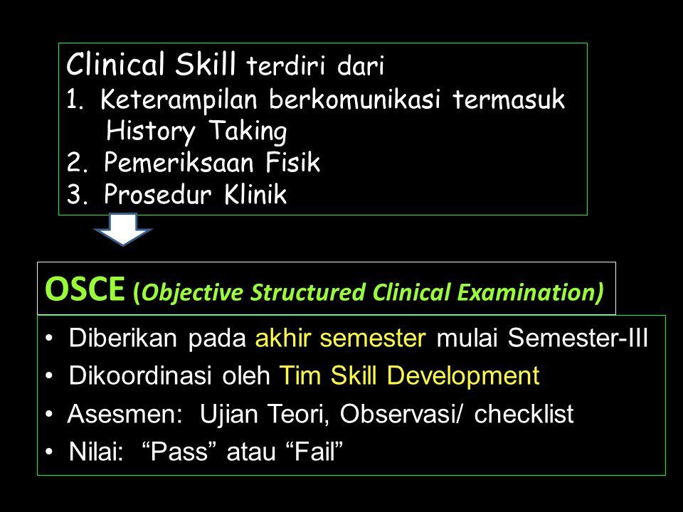 OSCE (Objective Structured Clinical Examination) • Diberikan pada akhir semester mulai Semester-III • Dikoordinasi oleh Tim Skill Development • Asesme