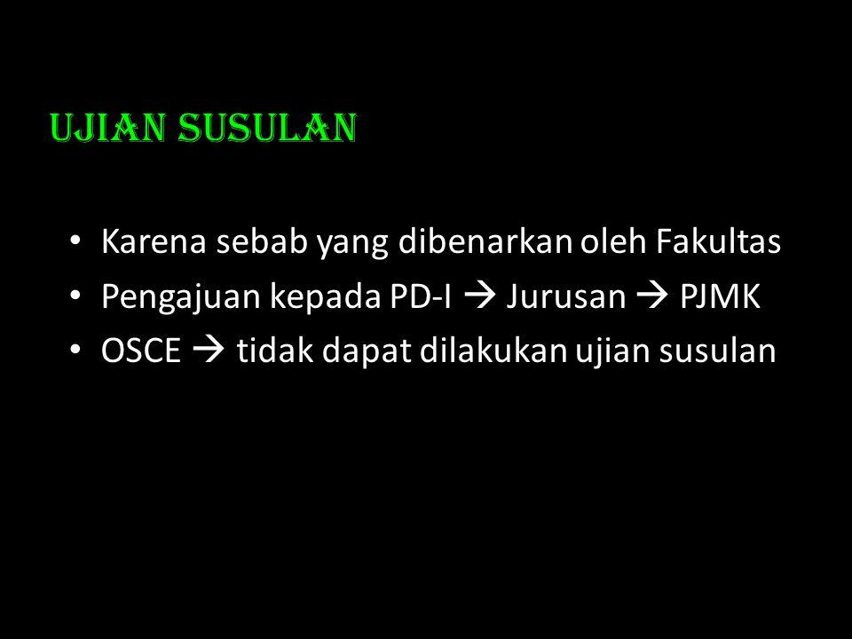 • Karena sebab yang dibenarkan oleh Fakultas • Pengajuan kepada PD-I  Jurusan  PJMK • OSCE  tidak dapat dilakukan ujian susulan