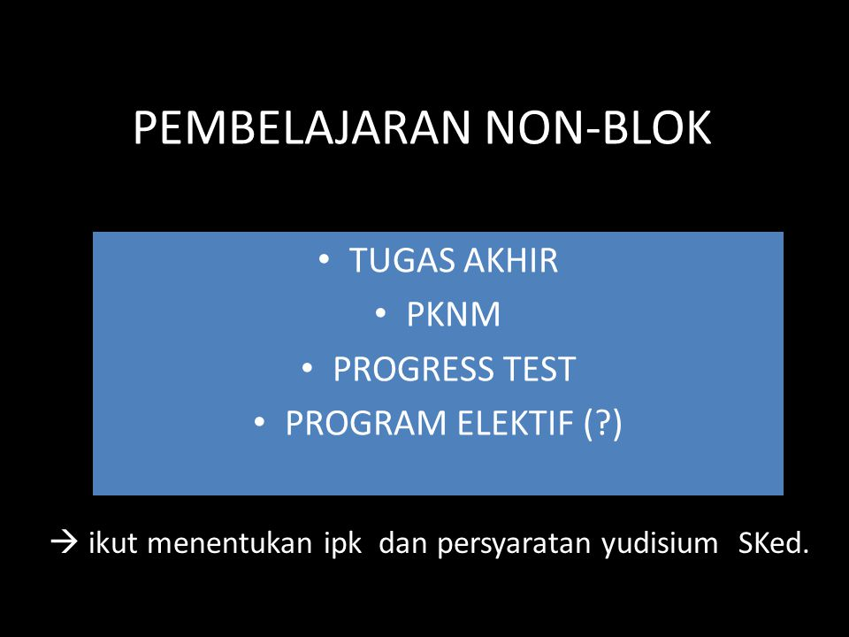 PEMBELAJARAN NON-BLOK • TUGAS AKHIR • PKNM • PROGRESS TEST • PROGRAM ELEKTIF (?)  ikut menentukan ipk dan persyaratan yudisium SKed.