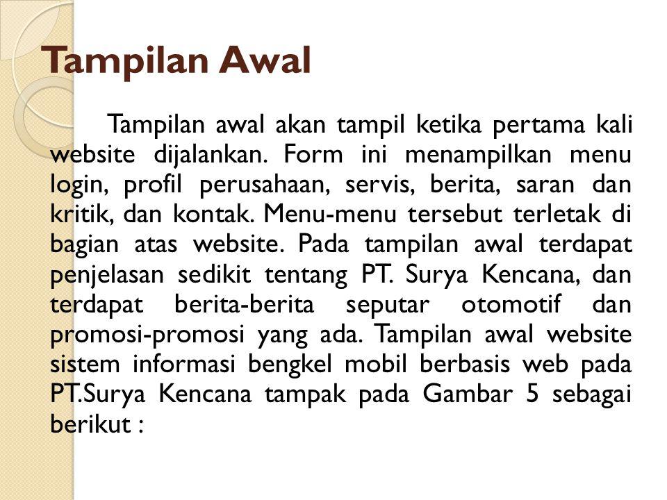 Tampilan Awal Tampilan awal akan tampil ketika pertama kali website dijalankan. Form ini menampilkan menu login, profil perusahaan, servis, berita, sa