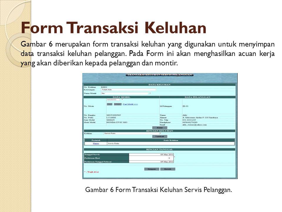 Form Transaksi Keluhan Gambar 6 Form Transaksi Keluhan Servis Pelanggan. Gambar 6 merupakan form transaksi keluhan yang digunakan untuk menyimpan data