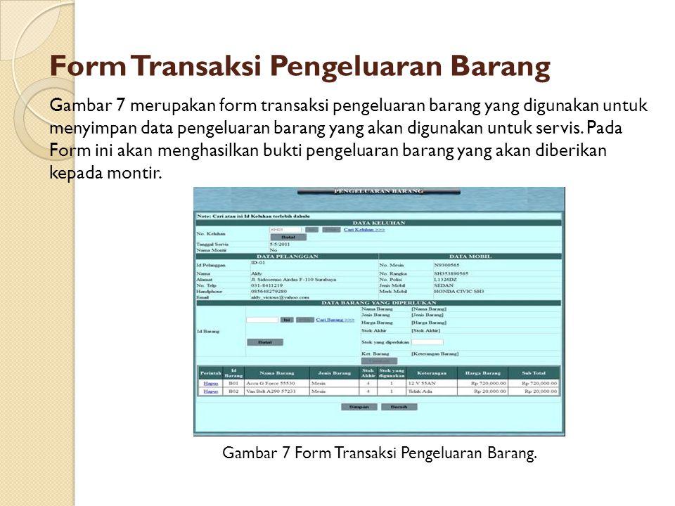 Form Transaksi Pengeluaran Barang Gambar 7 Form Transaksi Pengeluaran Barang. Gambar 7 merupakan form transaksi pengeluaran barang yang digunakan untu