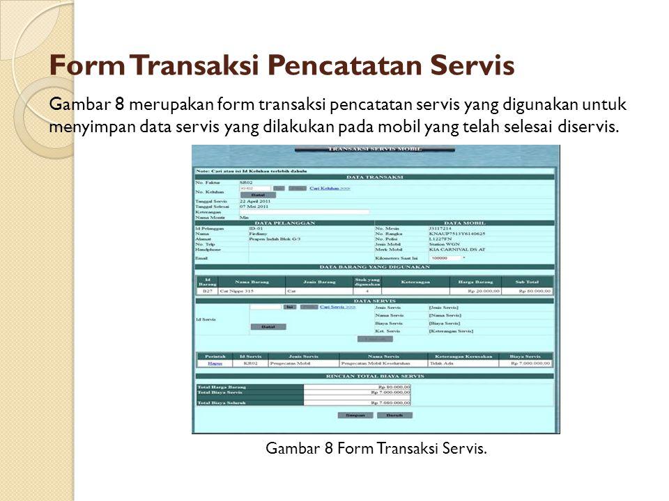Form Transaksi Pencatatan Servis Gambar 8 Form Transaksi Servis. Gambar 8 merupakan form transaksi pencatatan servis yang digunakan untuk menyimpan da